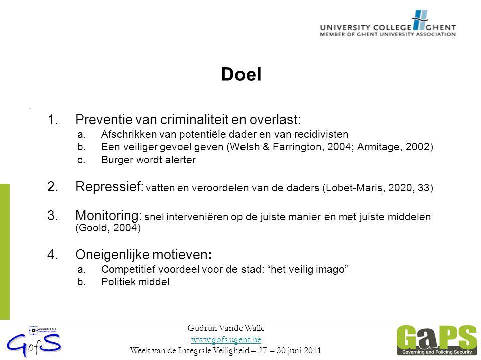 Doel 1.Preventie van criminaliteit en overlast: a.Afschrikken van potentiële dader en van recidivisten b.Een veiliger gevoel geven (Welsh & Farrington