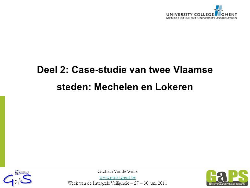 Deel 2: Case-studie van twee Vlaamse steden: Mechelen en Lokeren Gudrun Vande Walle www.gofs.ugent.be Week van de Integrale Veiligheid – 27 – 30 juni
