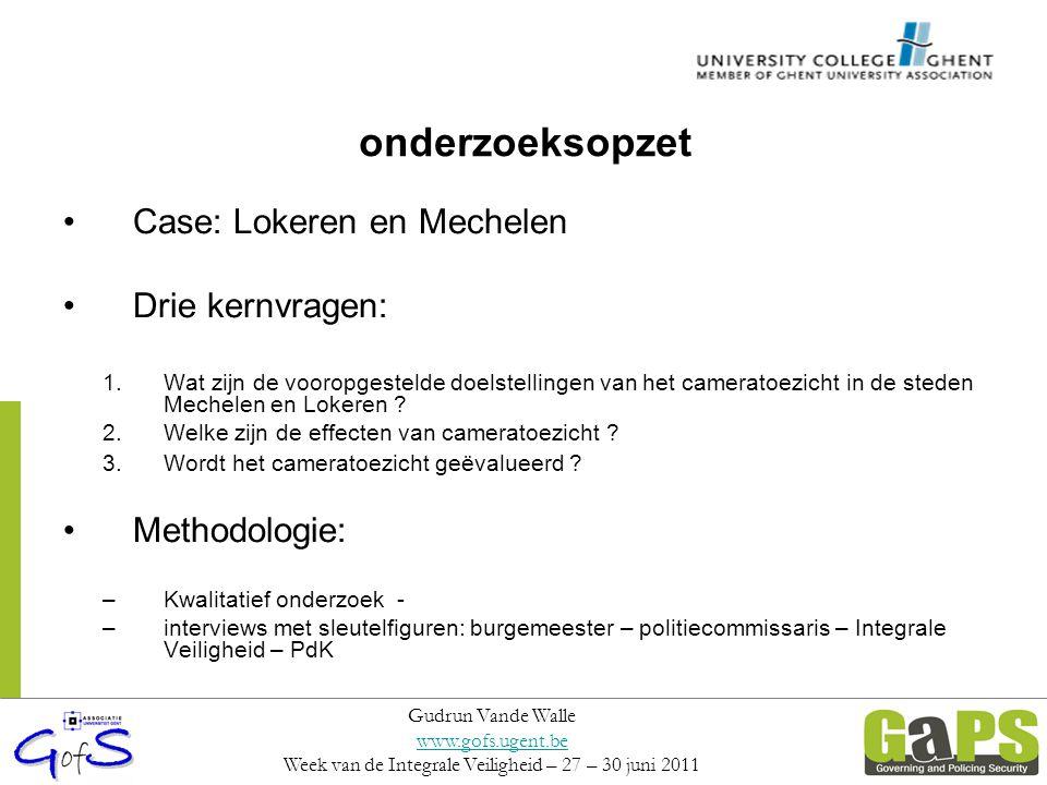 onderzoeksopzet Case: Lokeren en Mechelen Drie kernvragen: 1.Wat zijn de vooropgestelde doelstellingen van het cameratoezicht in de steden Mechelen en