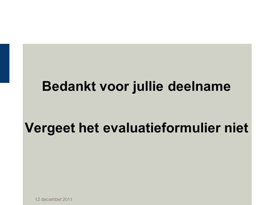 Bedankt voor jullie deelname Vergeet het evaluatieformulier niet 12 december 2011