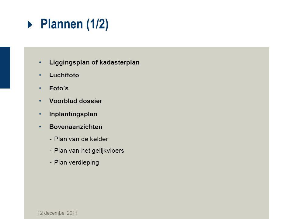 Plannen (1/2) Liggingsplan of kadasterplan Luchtfoto Foto's Voorblad dossier Inplantingsplan Bovenaanzichten -Plan van de kelder -Plan van het gelijkvloers -Plan verdieping 12 december 2011