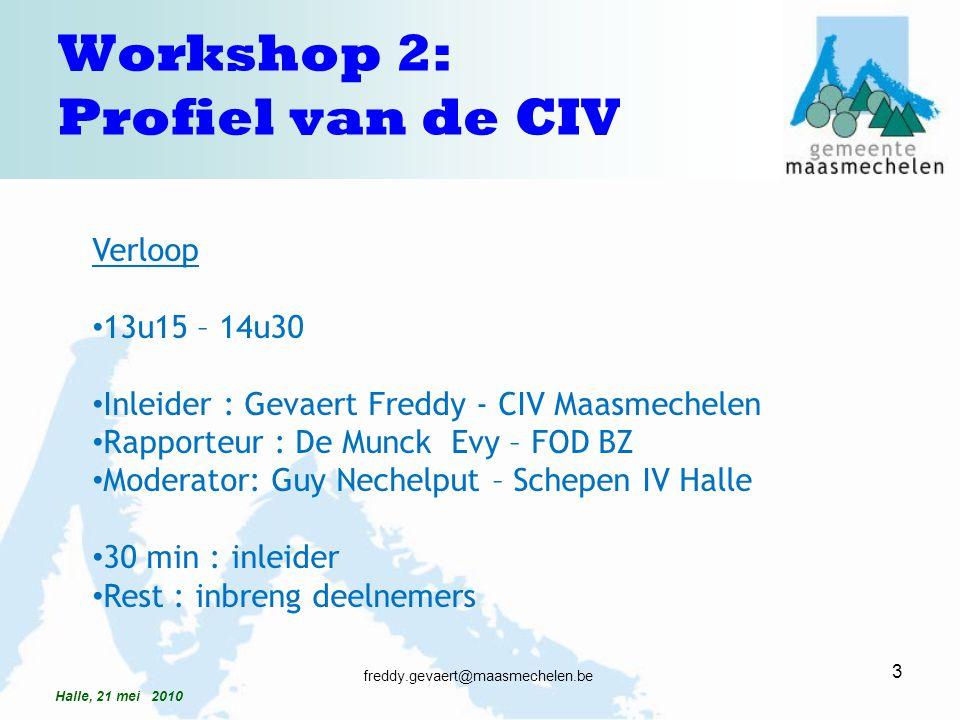 Te bespreken items: plaats organogram competenties profiel 4 freddy.gevaert@maasmechelen.be Halle, 21 mei 2010 Workshop 2: Profiel van de CIV
