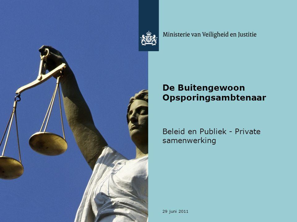 29 juni 2011 De Buitengewoon Opsporingsambtenaar Beleid en Publiek - Private samenwerking