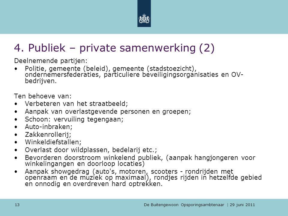 De Buitengewoon Opsporingsambtenaar | 29 juni 2011 13 4. Publiek – private samenwerking (2) Deelnemende partijen: Politie, gemeente (beleid), gemeente