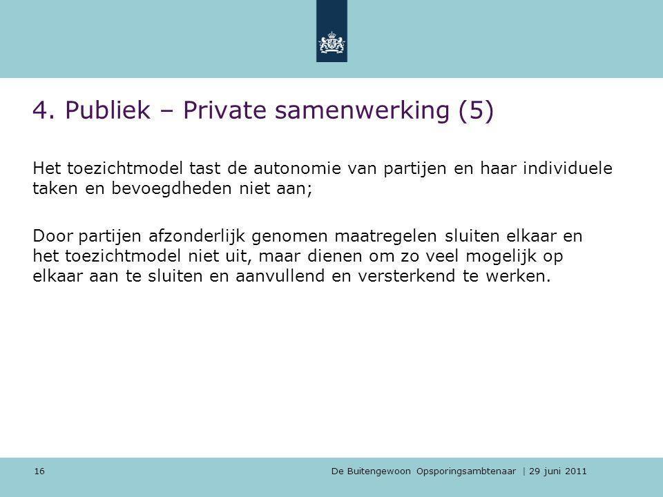 De Buitengewoon Opsporingsambtenaar | 29 juni 2011 16 4. Publiek – Private samenwerking (5) Het toezichtmodel tast de autonomie van partijen en haar i