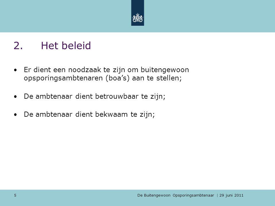 De Buitengewoon Opsporingsambtenaar | 29 juni 2011 6 2.Het beleid (2) - Bevoegdheden Bevoegdheden ingedeeld in 'domeinen' naar aard en omstandigheden.