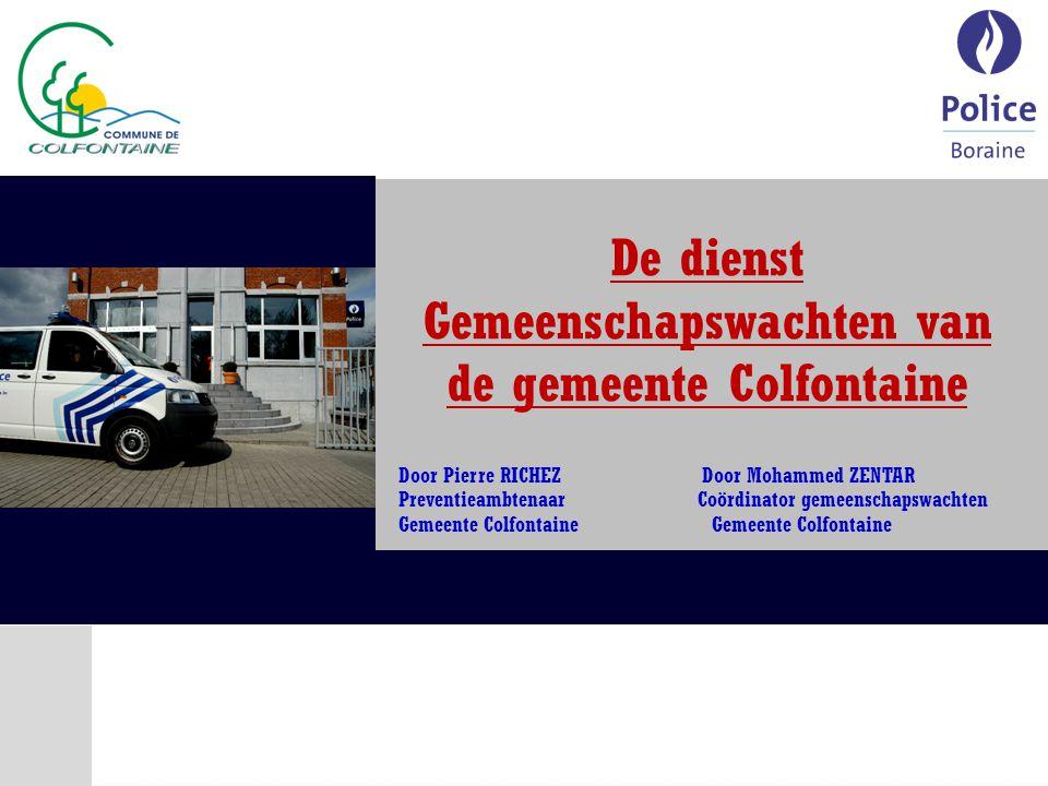 De dienst Gemeenschapswachten van de gemeente Colfontaine Door Pierre RICHEZ Door Mohammed ZENTAR Preventieambtenaar Coördinator gemeenschapswachten Gemeente Colfontaine