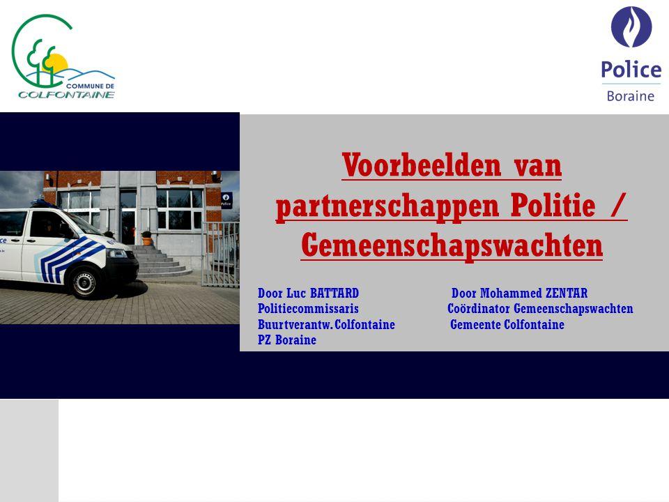 Voorbeelden van partnerschappen Politie / Gemeenschapswachten Door Luc BATTARD Door Mohammed ZENTAR Politiecommissaris Coördinator Gemeenschapswachten Buurtverantw.