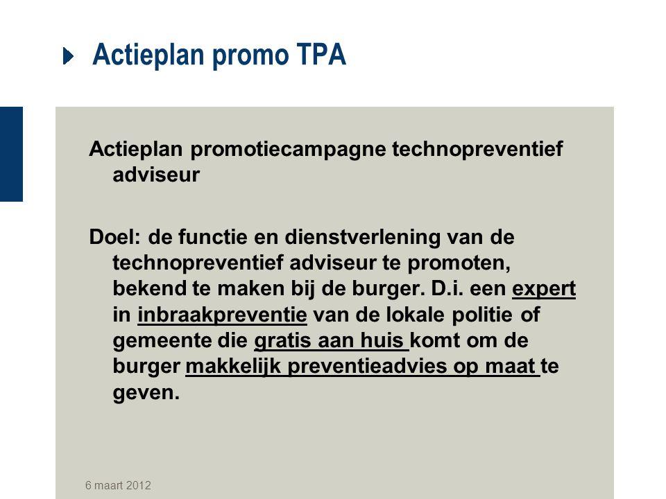 Actieplan promo TPA Actieplan promotiecampagne technopreventief adviseur Doel: de functie en dienstverlening van de technopreventief adviseur te promo
