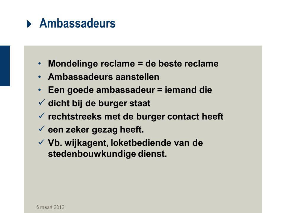 Ambassadeurs Mondelinge reclame = de beste reclame Ambassadeurs aanstellen Een goede ambassadeur = iemand die dicht bij de burger staat rechtstreeks m