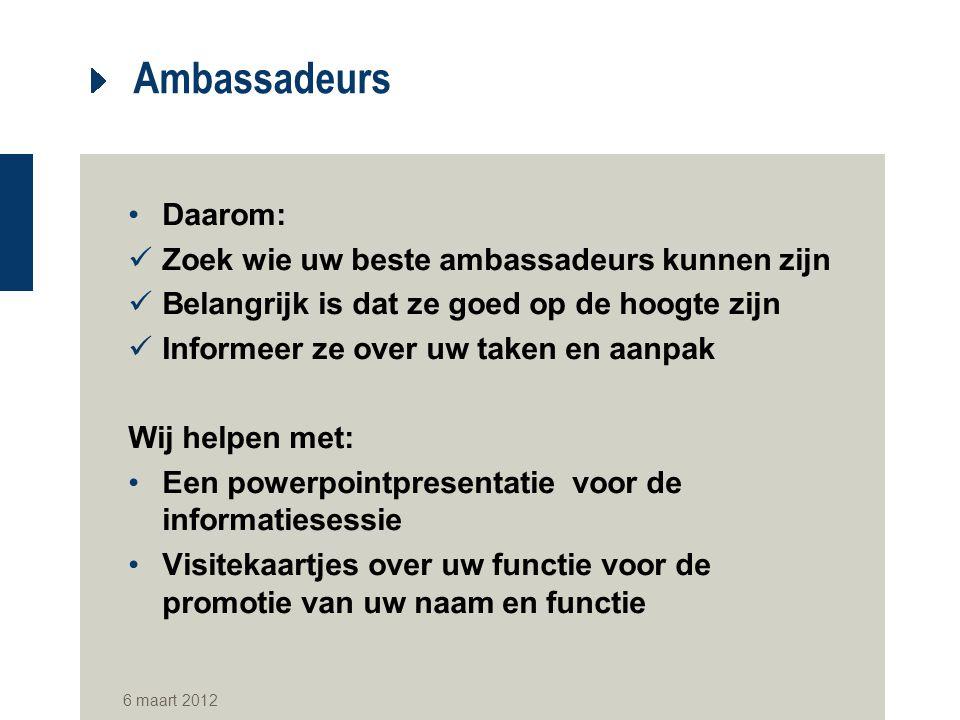 Ambassadeurs Daarom: Zoek wie uw beste ambassadeurs kunnen zijn Belangrijk is dat ze goed op de hoogte zijn Informeer ze over uw taken en aanpak Wij h