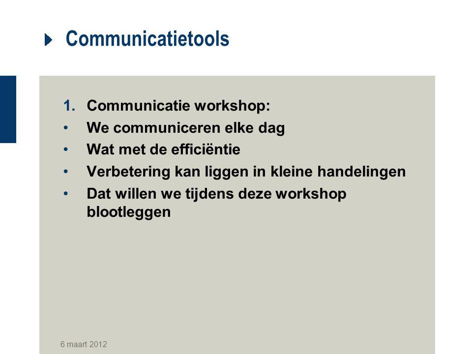 Communicatietools 1.Communicatie workshop: We communiceren elke dag Wat met de efficiëntie Verbetering kan liggen in kleine handelingen Dat willen we