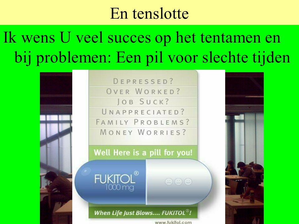 En tenslotte Ik wens U veel succes op het tentamen en bij problemen: Een pil voor slechte tijden