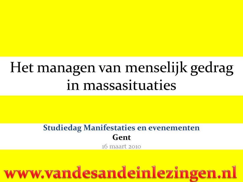 Het managen van menselijk gedrag in massasituaties Studiedag Manifestaties en evenementen Gent 16 maart 2010