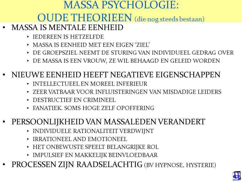 MASSA PSYCHOLOGIE: OUDE THEORIEEN (die nog steeds bestaan) MASSA IS MENTALE EENHEID IEDEREEN IS HETZELFDE MASSA IS EENHEID MET EEN EIGEN 'ZIEL' DE GRO