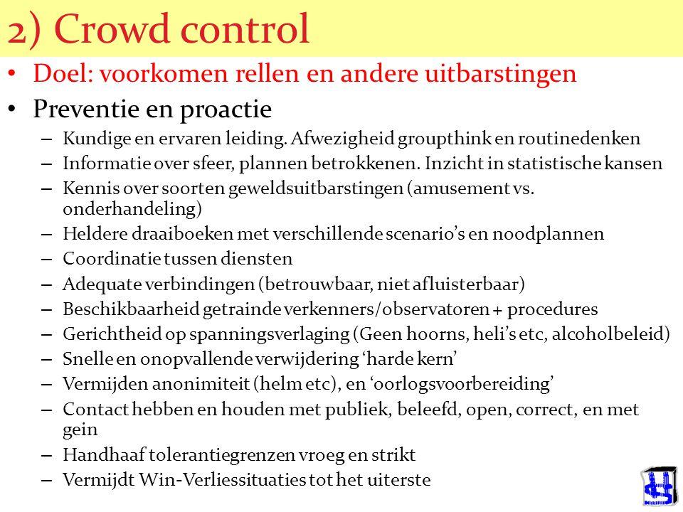© 2006 JP van de Sande RuG 2) Crowd control Doel: voorkomen rellen en andere uitbarstingen Preventie en proactie – Kundige en ervaren leiding. Afwezig