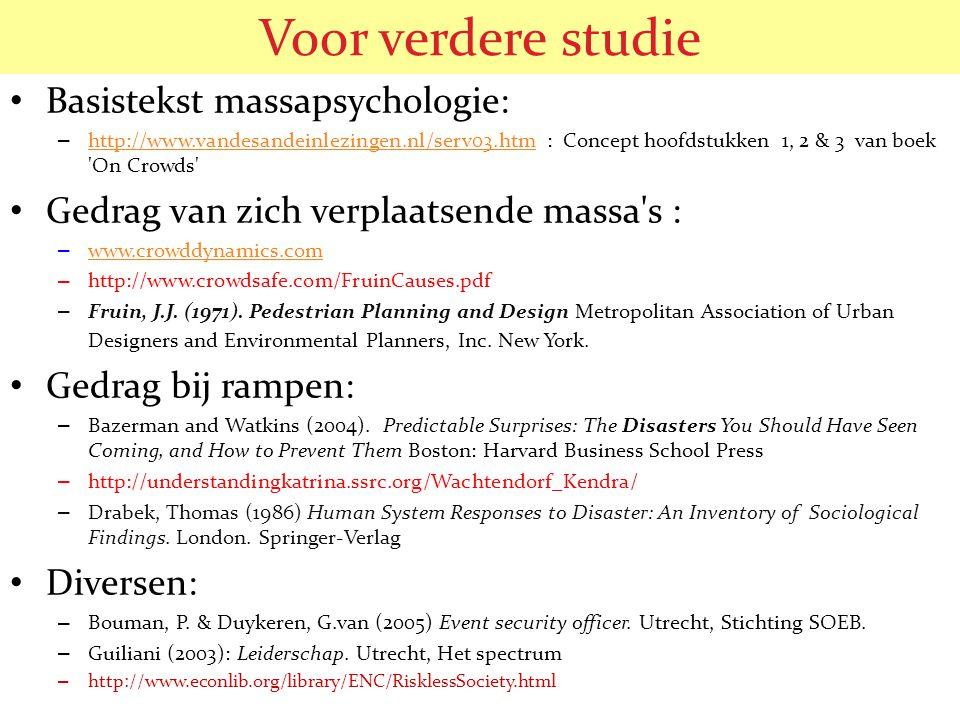 Voor verdere studie Basistekst massapsychologie: – http://www.vandesandeinlezingen.nl/serv03.htm : Concept hoofdstukken 1, 2 & 3 van boek 'On Crowds'