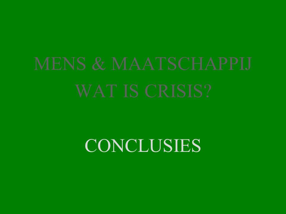 MENS & MAATSCHAPPIJ WAT IS CRISIS? CONCLUSIES