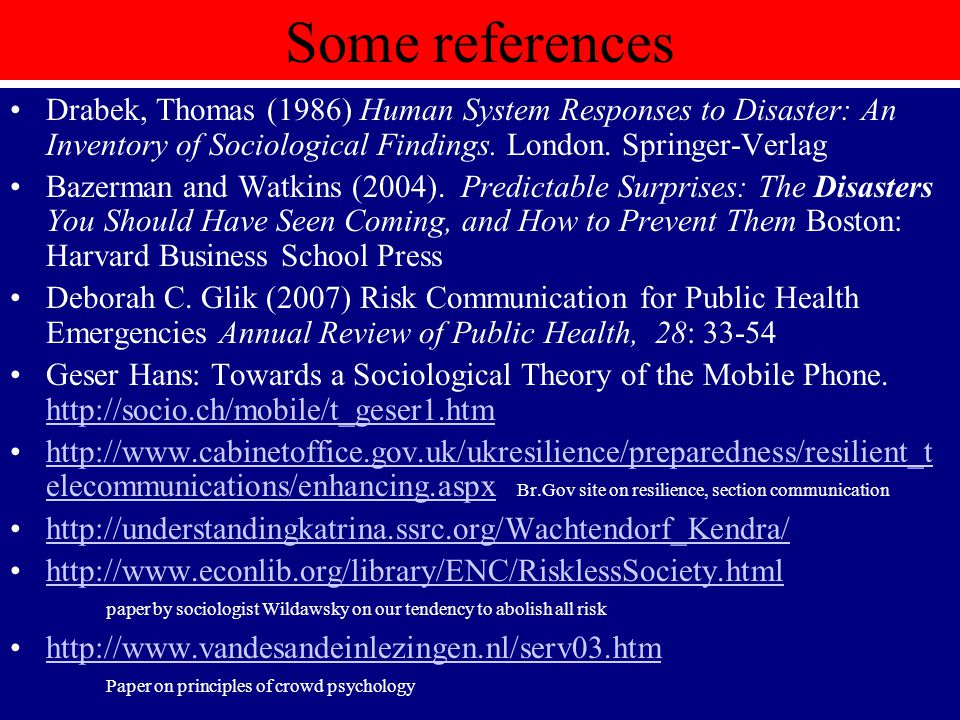 Some references Drabek, Thomas (1986) Human System Responses to Disaster: An Inventory of Sociological Findings.