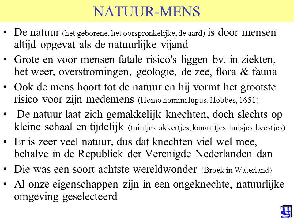NATUUR-MENS De natuur (het geborene, het oorspronkelijke, de aard) is door mensen altijd opgevat als de natuurlijke vijand Grote en voor mensen fatale