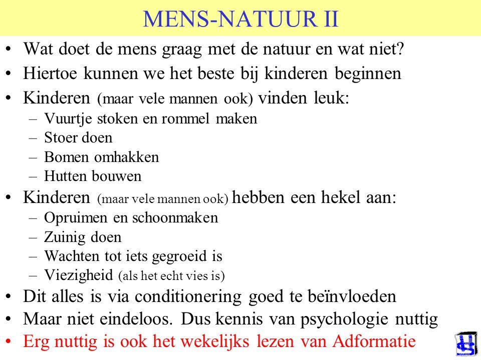 MENS-NATUUR II Wat doet de mens graag met de natuur en wat niet? Hiertoe kunnen we het beste bij kinderen beginnen Kinderen (maar vele mannen ook) vin