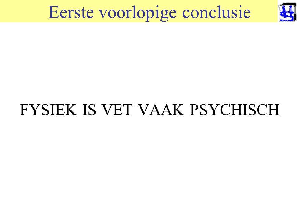 © 2006 JP van de Sande RuG Eerste voorlopige conclusie FYSIEK IS VET VAAK PSYCHISCH