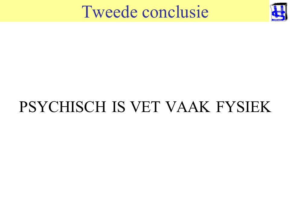 © 2006 JP van de Sande RuG Tweede conclusie PSYCHISCH IS VET VAAK FYSIEK