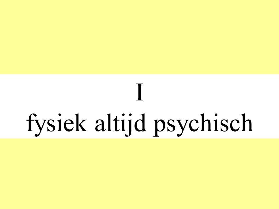 I fysiek altijd psychisch