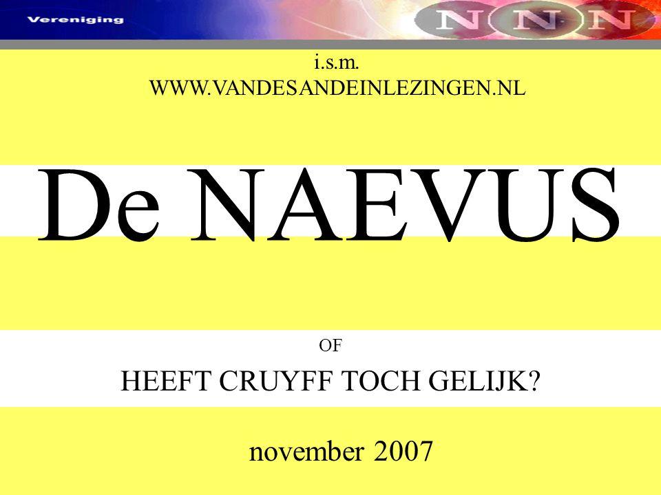 De NAEVUS OF HEEFT CRUYFF TOCH GELIJK? november 2007 i.s.m. WWW.VANDESANDEINLEZINGEN.NL
