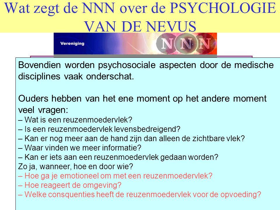 Wat zegt de NNN over de PSYCHOLOGIE VAN DE NEVUS Emotionele gevolgen Zeer indringend zijn de psychosociale gevolgen van een reuzenmoedervlek. De omgev
