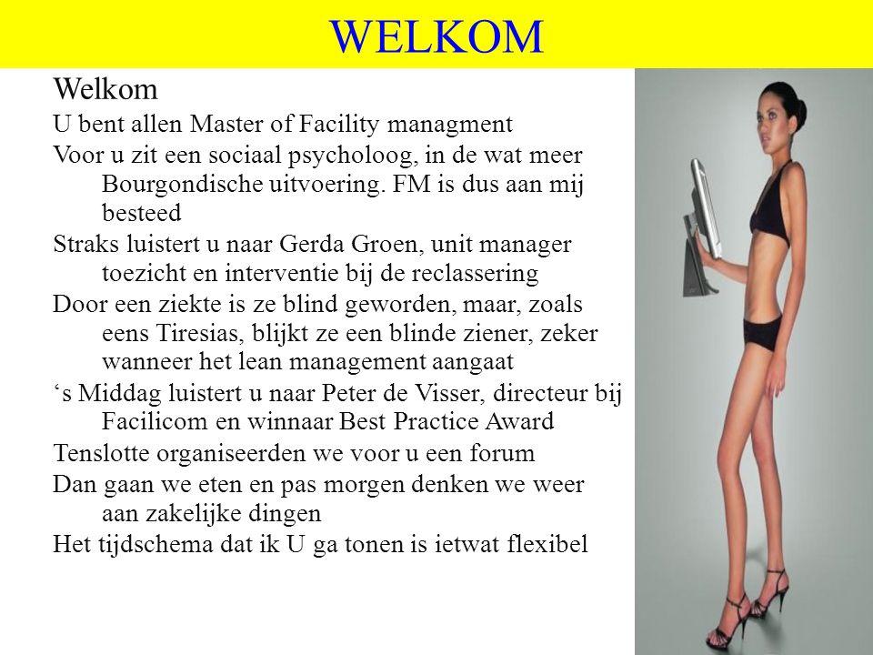©vandeSandeinlezingen,2011 WELKOM Welkom U bent allen Master of Facility managment Voor u zit een sociaal psycholoog, in de wat meer Bourgondische uit