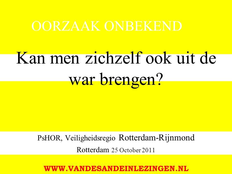 Kan men zichzelf ook uit de war brengen? PsHOR, Veiligheidsregio Rotterdam-Rijnmond Rotterdam 25 October 2011 WWW.VANDESANDEINLEZINGEN.NL OORZAAK ONBE