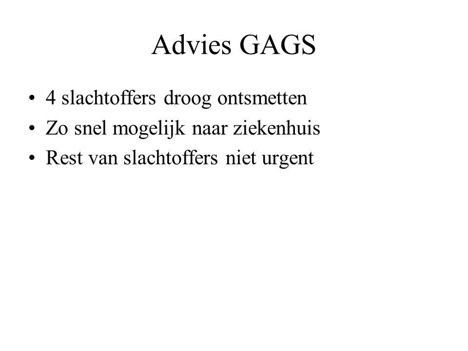 Advies GAGS 4 slachtoffers droog ontsmetten Zo snel mogelijk naar ziekenhuis Rest van slachtoffers niet urgent
