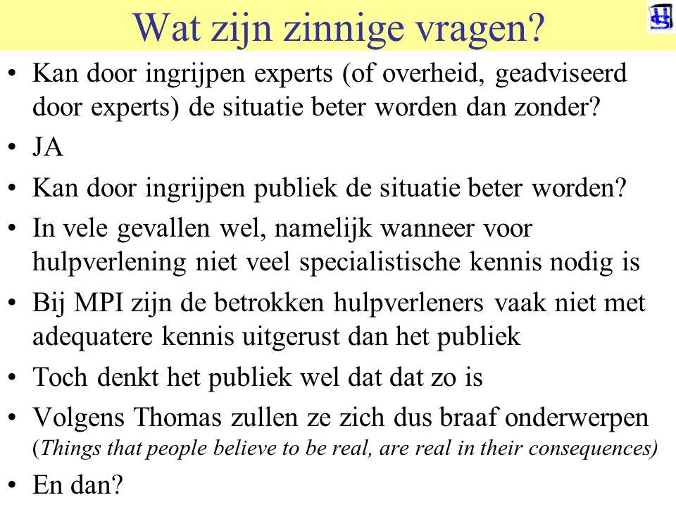 © 2011 JP van de Sande RuG Wat zijn zinnige vragen? Kan door ingrijpen experts (of overheid, geadviseerd door experts) de situatie beter worden dan zo