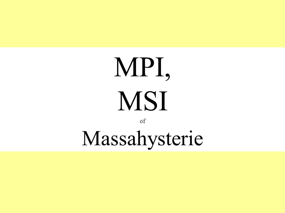 MPI, MSI of Massahysterie