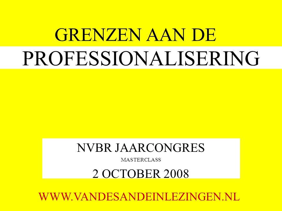 PROFESSIONALISERING NVBR JAARCONGRES MASTERCLASS 2 OCTOBER 2008 GRENZEN AAN DE WWW.VANDESANDEINLEZINGEN.NL