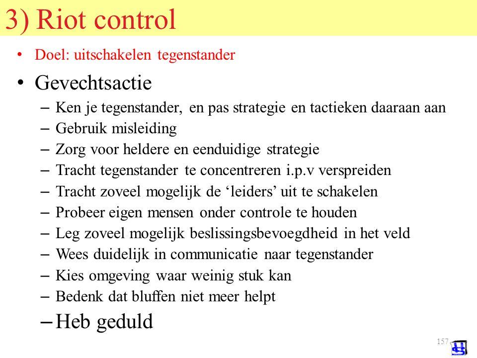 156 © 2006 JP van de Sande RuG 2) Crowd control Doel: voorkomen rellen en andere uitbarstingen Preventie en proactie – Kundige en ervaren leiding.