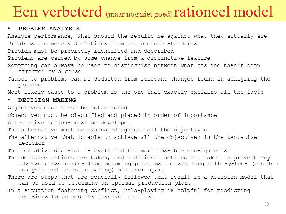 58 Economisch redeneren De argumentatie voor een bepaald alternatief (A i ) is A i = p x U Of: de waarde van elk alternatief is Kans x Opbrengst Bedenk daarbij dat het volgens de psychologie steeds subjectieve waarden betreft!!!.