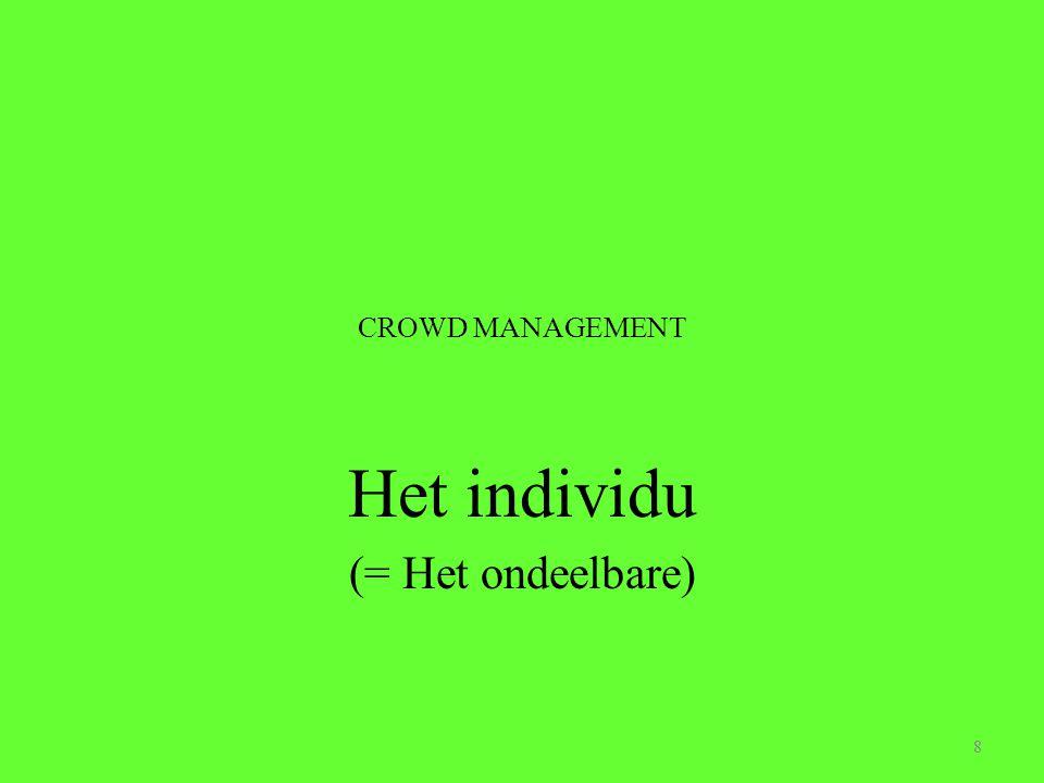 88 CROWD MANAGEMENT Het individu (= Het ondeelbare)