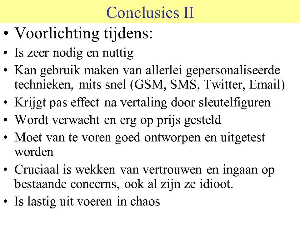 Conclusies II Voorlichting tijdens: Is zeer nodig en nuttig Kan gebruik maken van allerlei gepersonaliseerde technieken, mits snel (GSM, SMS, Twitter,
