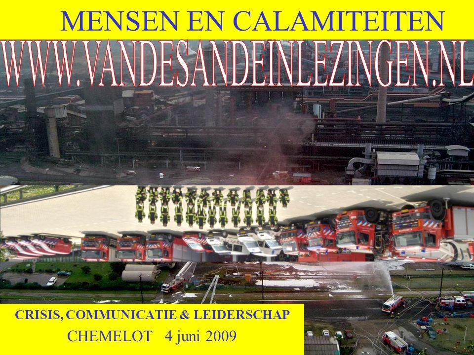 MENSEN EN CALAMITEITEN CRISIS, COMMUNICATIE & LEIDERSCHAP CHEMELOT 4 juni 2009