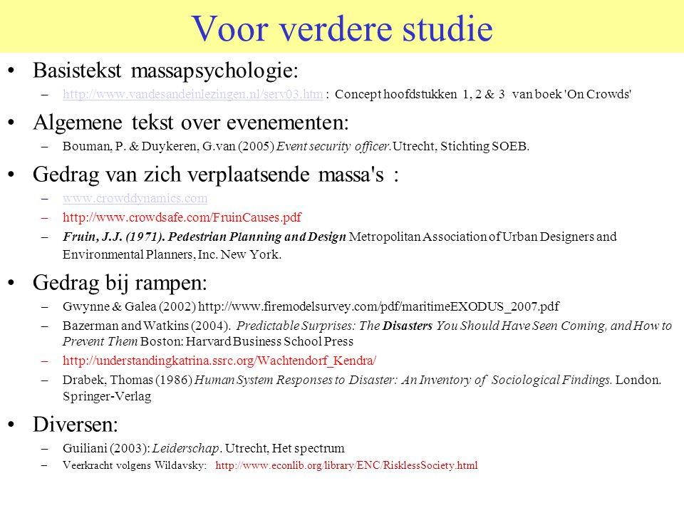 Voor verdere studie Basistekst massapsychologie: –http://www.vandesandeinlezingen.nl/serv03.htm : Concept hoofdstukken 1, 2 & 3 van boek 'On Crowds'ht