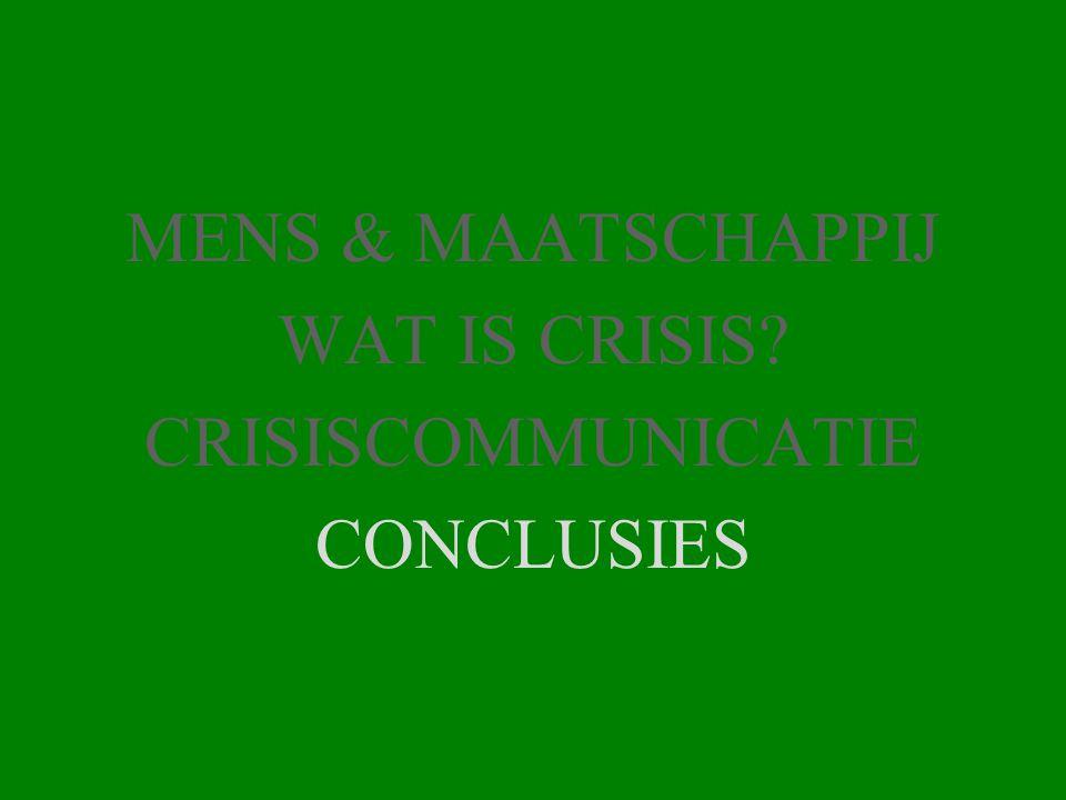 MENS & MAATSCHAPPIJ WAT IS CRISIS? CRISISCOMMUNICATIE CONCLUSIES