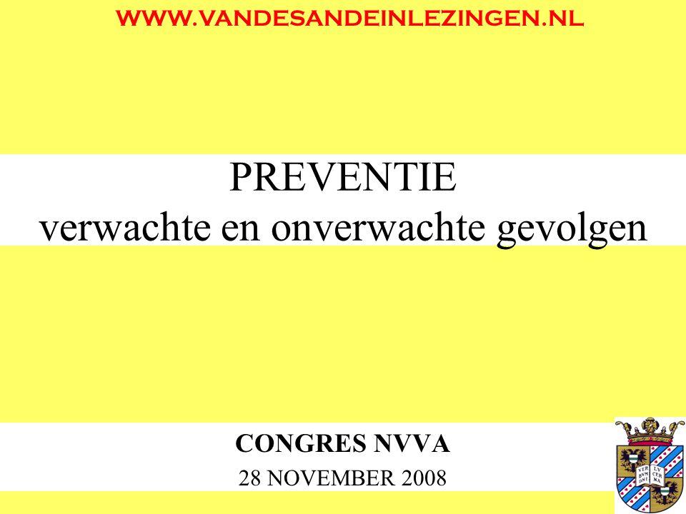 PREVENTIE verwachte en onverwachte gevolgen CONGRES NVVA 28 NOVEMBER 2008 WWW.VANDESANDEINLEZINGEN.NL