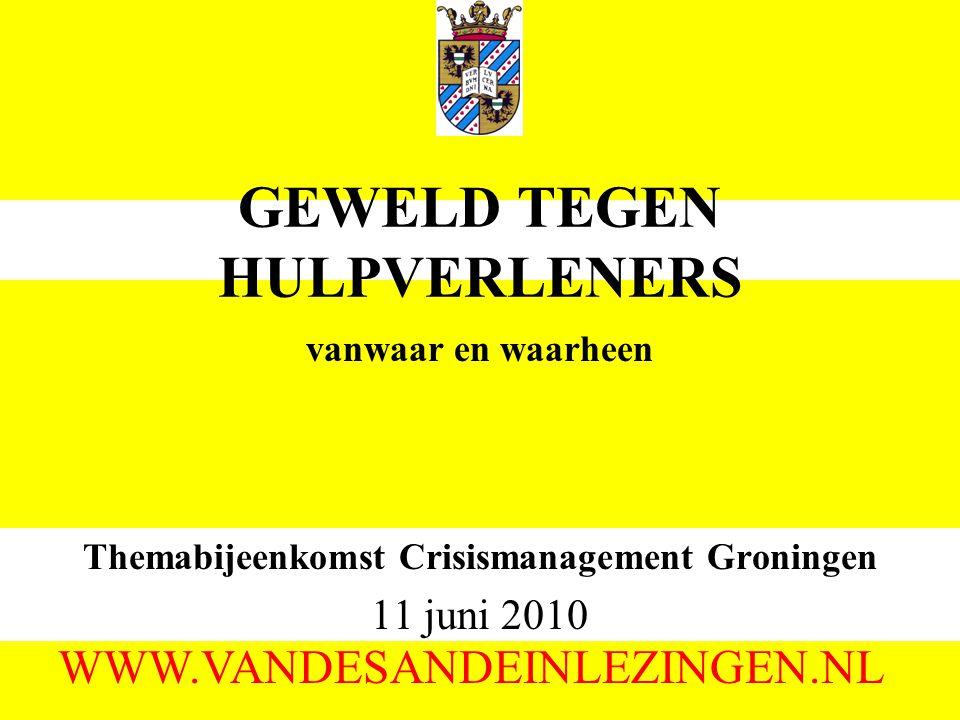 GEWELD TEGEN HULPVERLENERS Themabijeenkomst Crisismanagement Groningen 11 juni 2010 WWW.VANDESANDEINLEZINGEN.NL vanwaar en waarheen