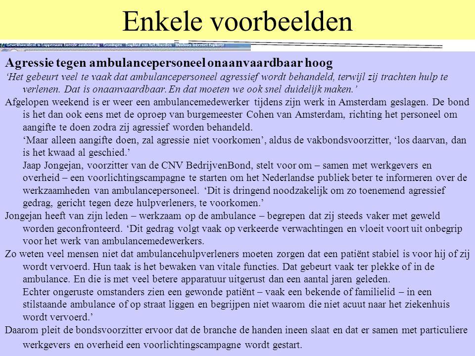 Enkele voorbeelden Onderzoek naar agressie tegen ambulancepersoneel ZWOLLE - Precieze cijfers over agressie tegen ambulancepersoneel hebben ze nog niet, maar gelet op de landelijke cijfers moet het óók in Zwolle spelen, meent studente Wieke Jongsma.