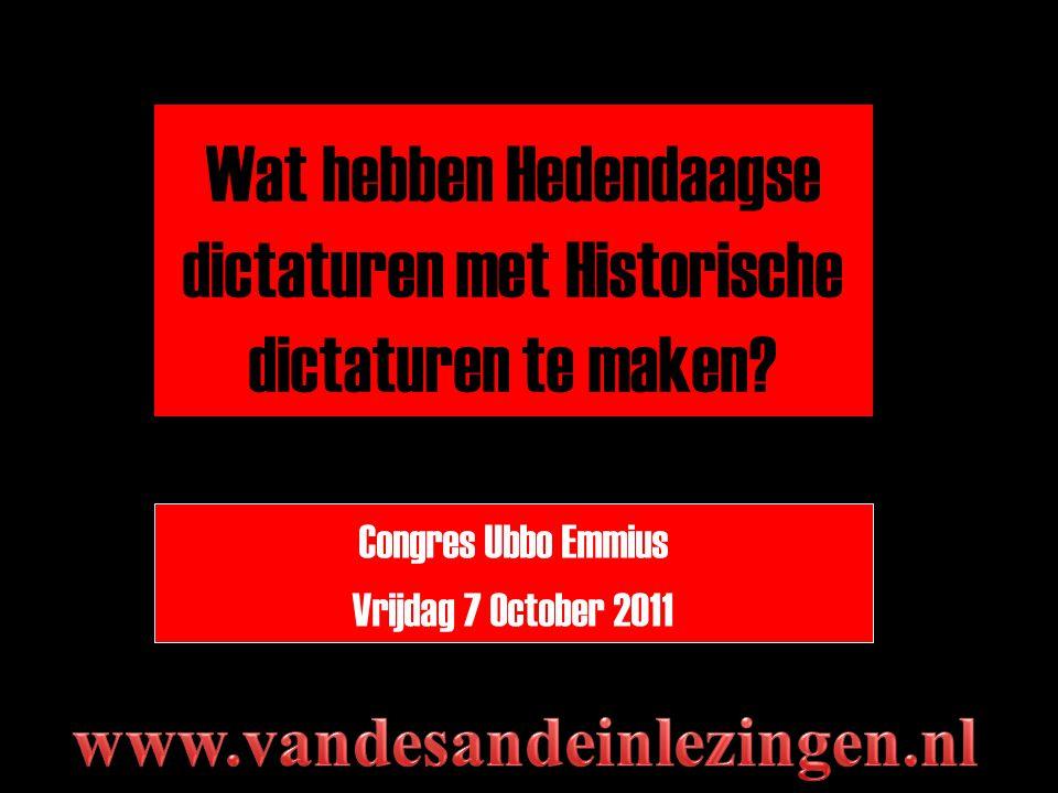 Wat hebben Hedendaagse dictaturen met Historische dictaturen te maken? Congres Ubbo Emmius Vrijdag 7 October 2011