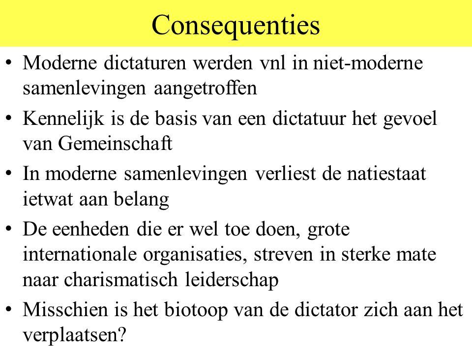 Consequenties Moderne dictaturen werden vnl in niet-moderne samenlevingen aangetroffen Kennelijk is de basis van een dictatuur het gevoel van Gemeinsc