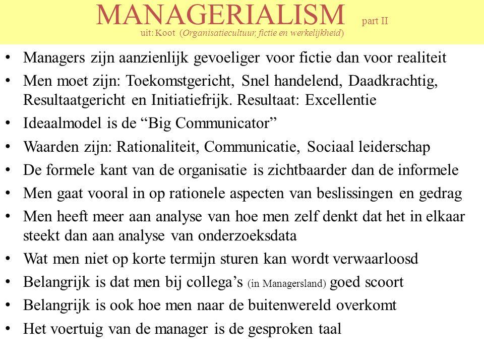 MANAGERIALISM part II uit: Koot (Organisatiecultuur, fictie en werkelijkheid) Managers zijn aanzienlijk gevoeliger voor fictie dan voor realiteit Men