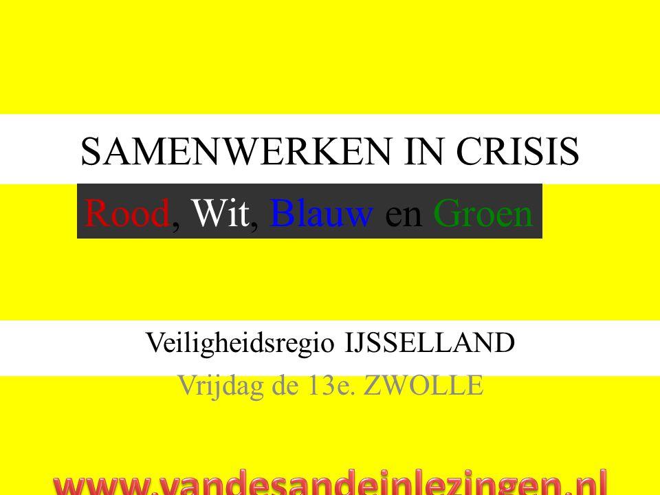 SAMENWERKEN IN CRISIS Veiligheidsregio IJSSELLAND Vrijdag de 13e. ZWOLLE Rood, Wit, Blauw en Groen
